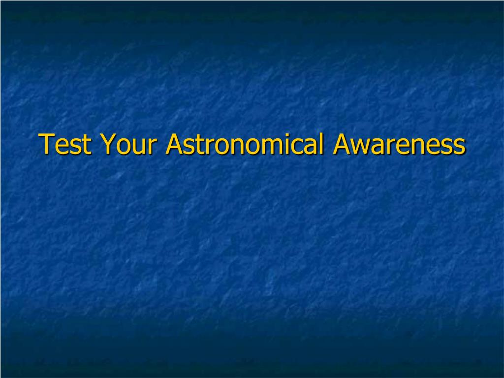 test your astronomical awareness l.