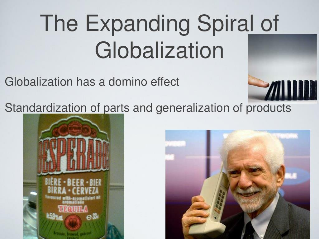 The Expanding Spiral of Globalization