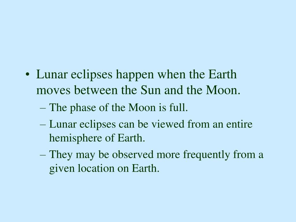 Lunar eclipses happen when the Earth moves between the Sun and the Moon.