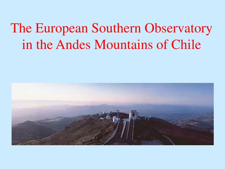The european southern observatory in the andes mountains of chile