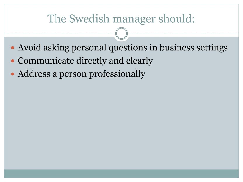The Swedish manager should: