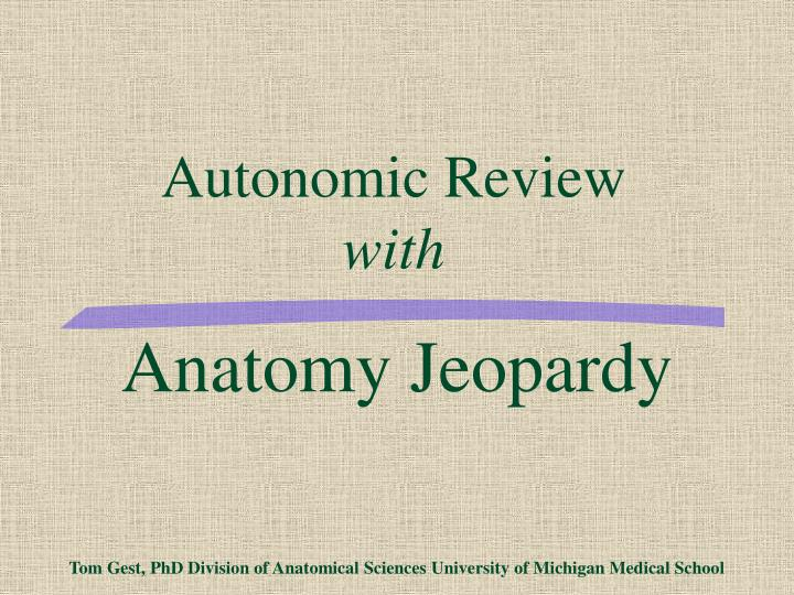 PPT - Anatomy Jeopardy Tom Gest, PhD Division of Anatomical Sciences ...