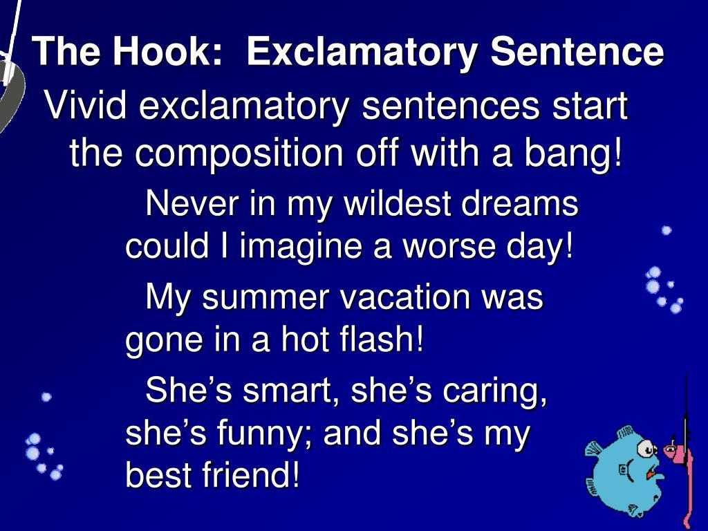 The Hook:  Exclamatory Sentence