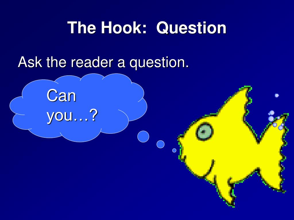 The Hook:  Question