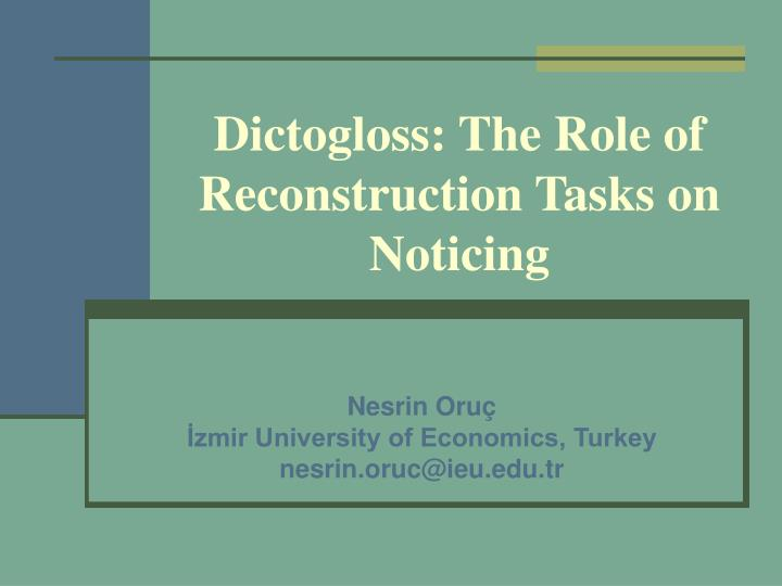 Dictogloss the role of reconstruction tasks on noticing