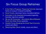 six focus group reframes