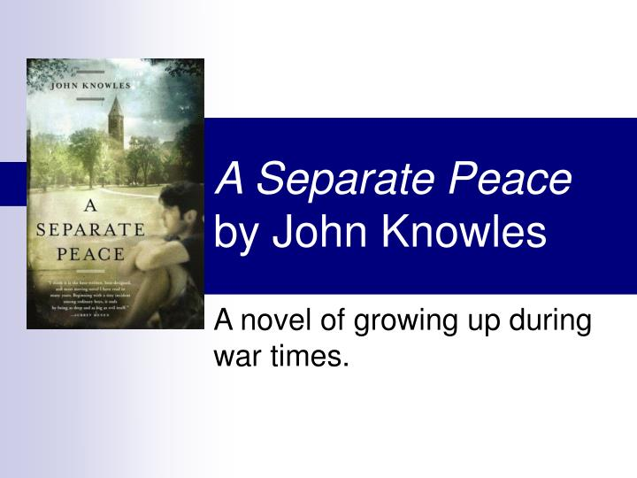 "the narrators loss of identity in a separate peace a novel by john knowles The people from all over the world have known about the existence of the so interesting novel called ""a separate peace"" which was written by john knowles."