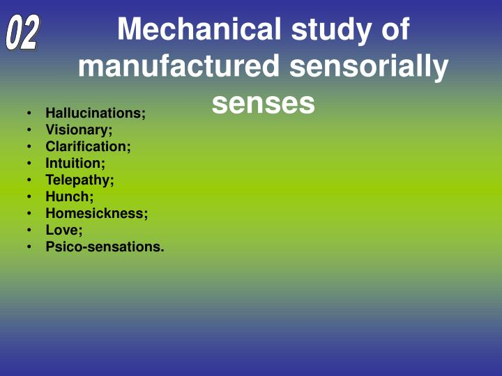 Mechanical study of manufactured sensorially senses