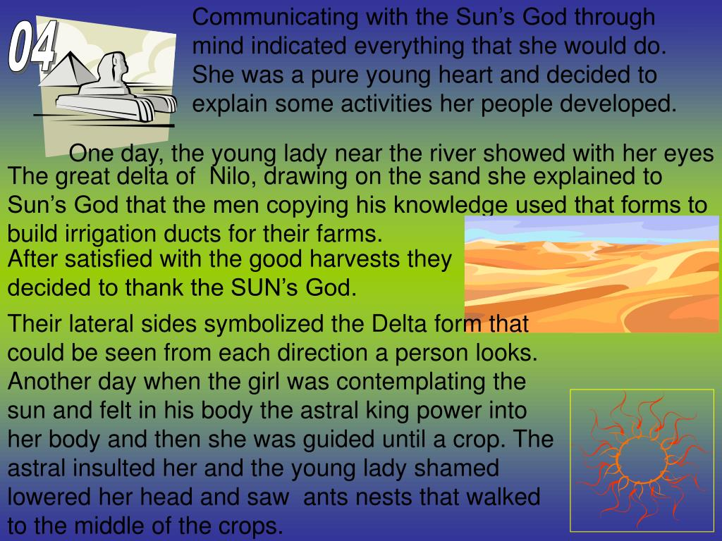 Communicating with the Sun's God through mind indicated everything that she would do. She was a pure young heart and decided to explain some activities her people developed.