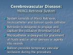 cerebrovascular disease merci retrieval system27