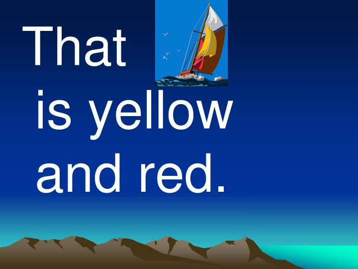 That            is yellow and red.