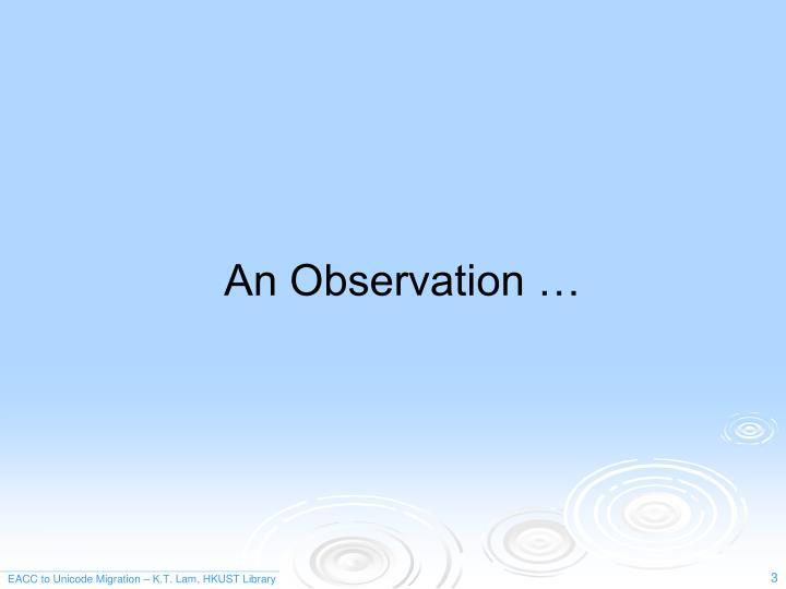 An Observation …