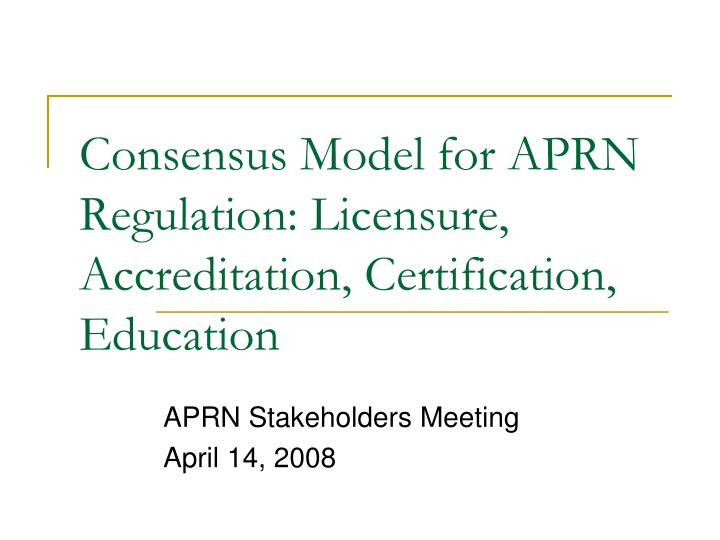 PPT - Consensus Model for APRN Regulation: Licensure, Accreditation ...
