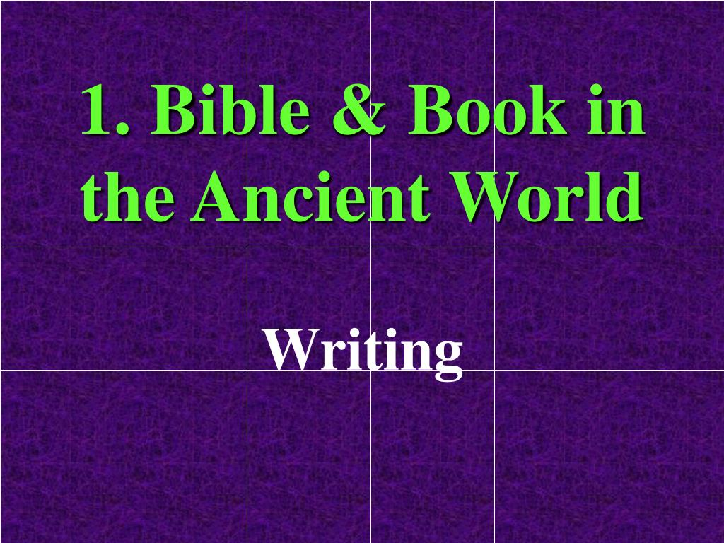 1. Bible & Book in the Ancient World