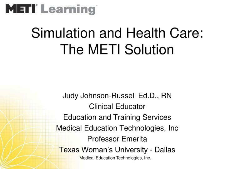 Simulation and health care the meti solution