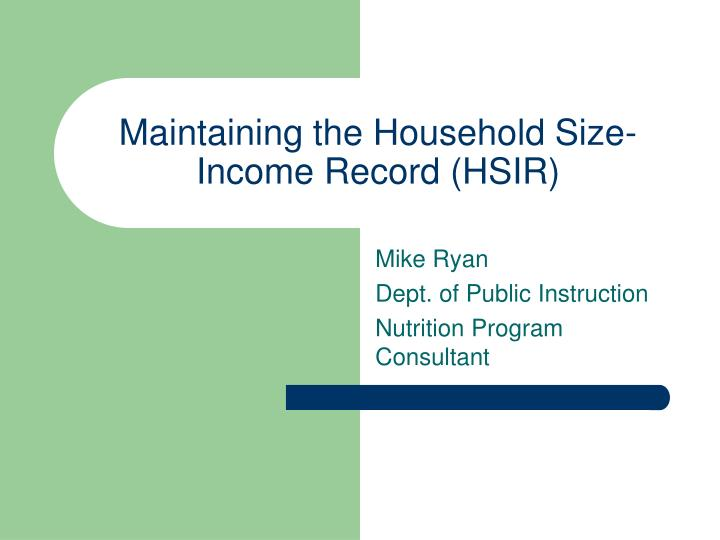 Maintaining the household size income record hsir
