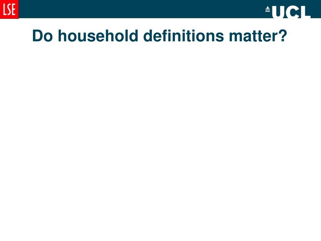 Do household definitions matter?
