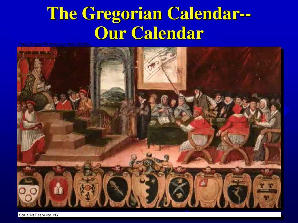 The Gregorian Calendar--Our Calendar