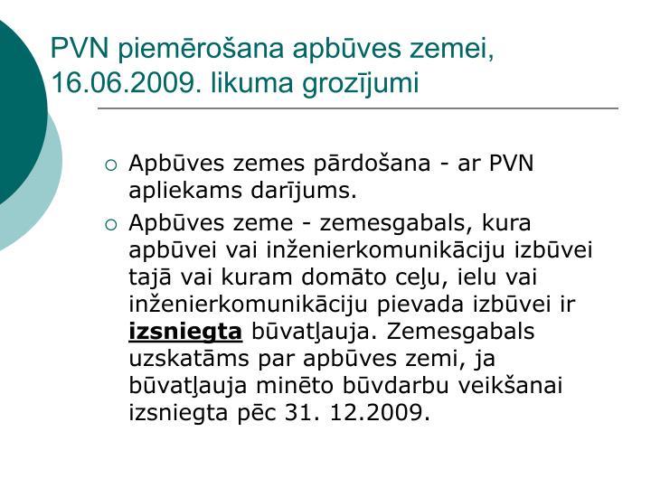 PVN piemērošana apbūves zemei, 16.06.2009. likuma grozījumi