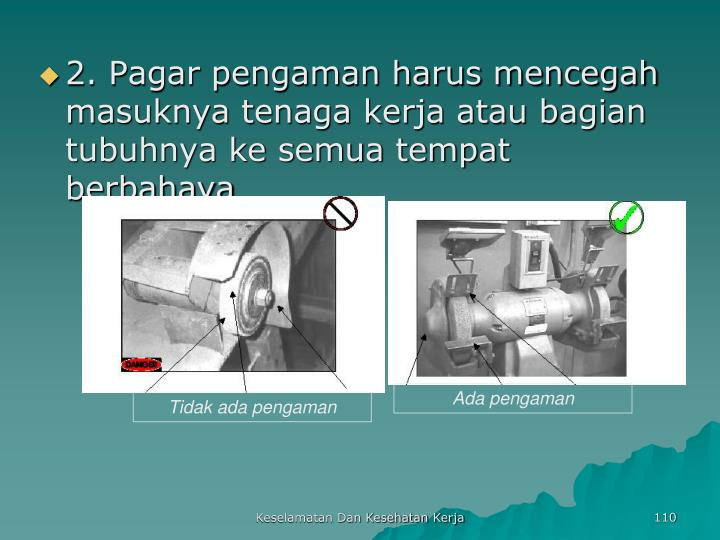 2. Pagar pengaman harus mencegah masuknya tenaga kerja atau bagian tubuhnya ke semua tempat berbahaya