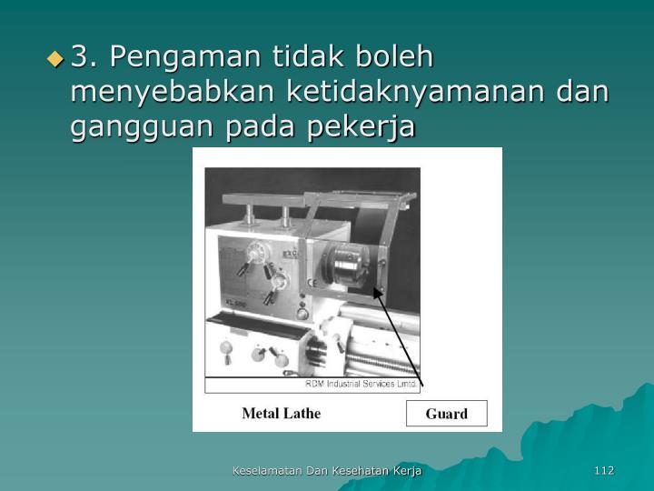 3. Pengaman tidak boleh menyebabkan ketidaknyamanan dan gangguan pada pekerja