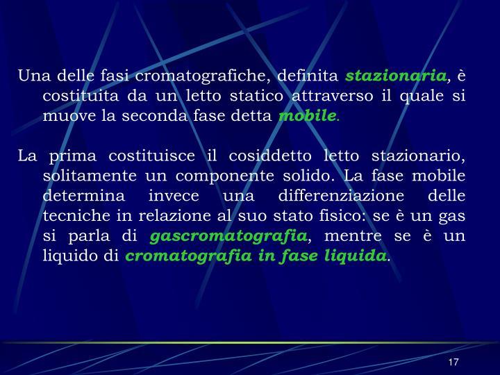 Una delle fasi cromatografiche, definita