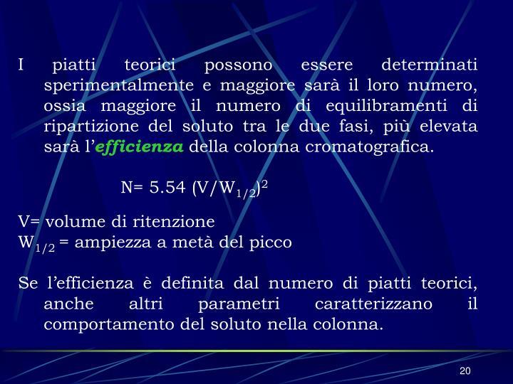 I piatti teorici possono essere determinati sperimentalmente e maggiore sarà il loro numero, ossia maggiore il numero di equilibramenti di ripartizione del soluto tra le due fasi, più elevata sarà l'