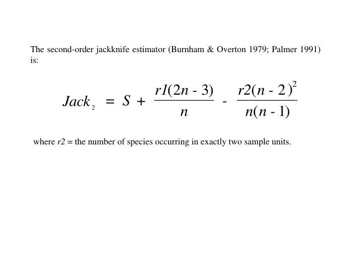 The second-order jackknife estimator (Burnham & Overton 1979; Palmer 1991) is: