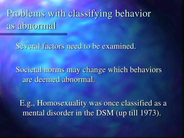 why is determining abnormal behavior or a mental disorder so difficult Why is determining abnormal behavior or a mental disorder so difficult 4 conclusion the most diffuclt task in properly defining abnormal behavior is generated by cultural and/or social differences between person obtaining the detailed inforamtion and the individual being diagnosed.