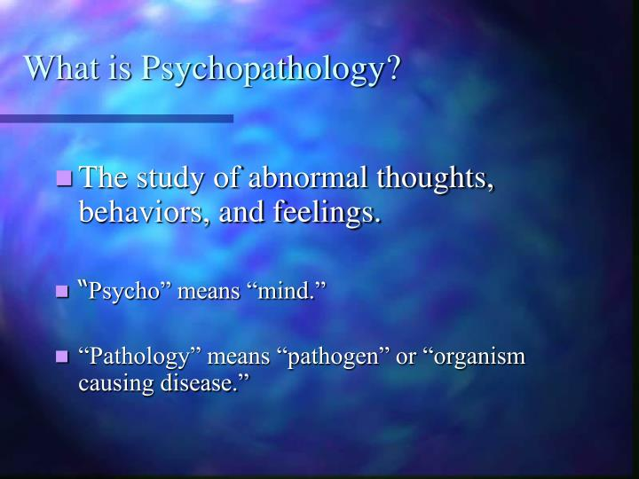 abnormal psychology the theory of psychopathology The introduction is intended to throw light briefly on the broad coverage of psychopathology and abnormal abnormal psychology is a this theory of.