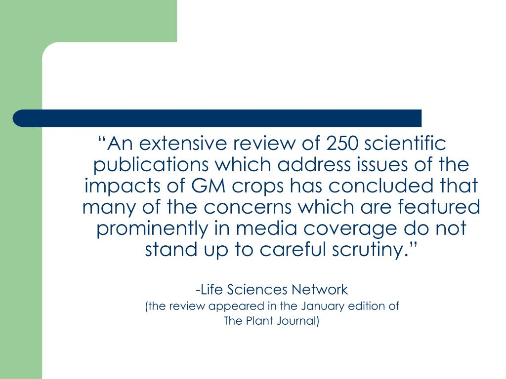 """""""An extensive review of 250 scientific publications which address issues of the impacts of GM crops has concluded that many of the concerns which are featured prominently in media coverage do not stand up to careful scrutiny."""""""