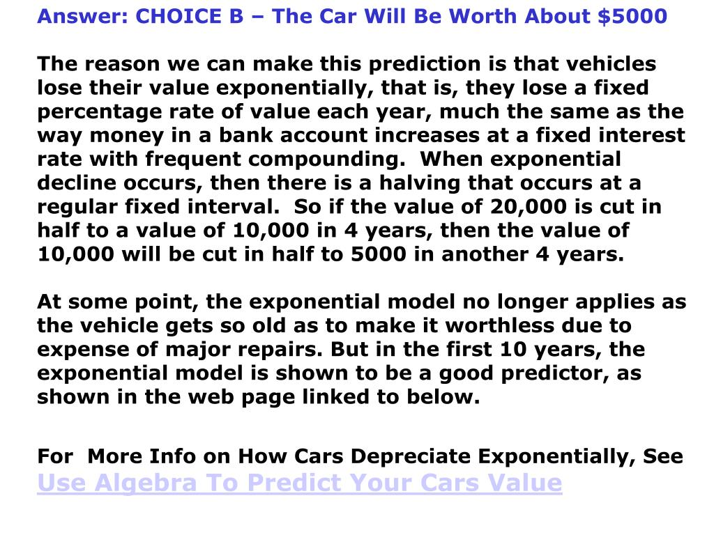 Answer: CHOICE B – The Car Will Be Worth About $5000