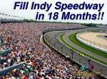 fill indy speedway in 18 months