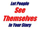 let people see themselves in your story