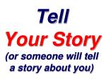 tell your story or someone will tell a story about you
