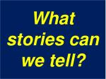 what stories can we tell
