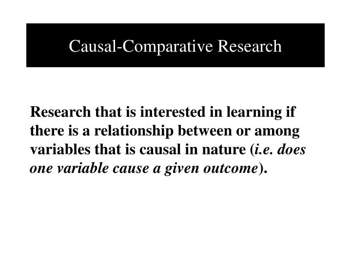 causal comparative research Causal-comparative research design introduction and focus - while causal research is experimental research designed to compare groups in a more natural way, causal comparative.