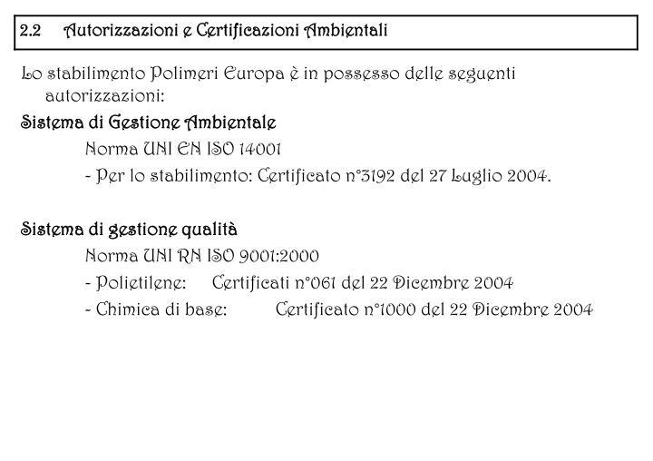 Lo stabilimento Polimeri Europa è in possesso delle seguenti autorizzazioni: