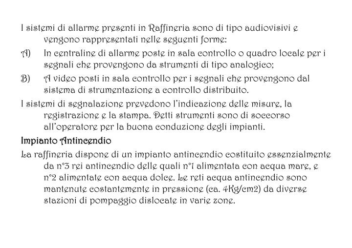 I sistemi di allarme presenti in Raffineria sono di tipo audiovisivi e vengono rappresentati nelle seguenti forme: