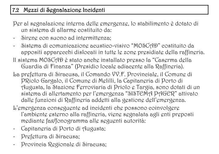 Per al segnalazione interna delle emergenze, lo stabilimento è dotato di un sistema di allarme costituito da: