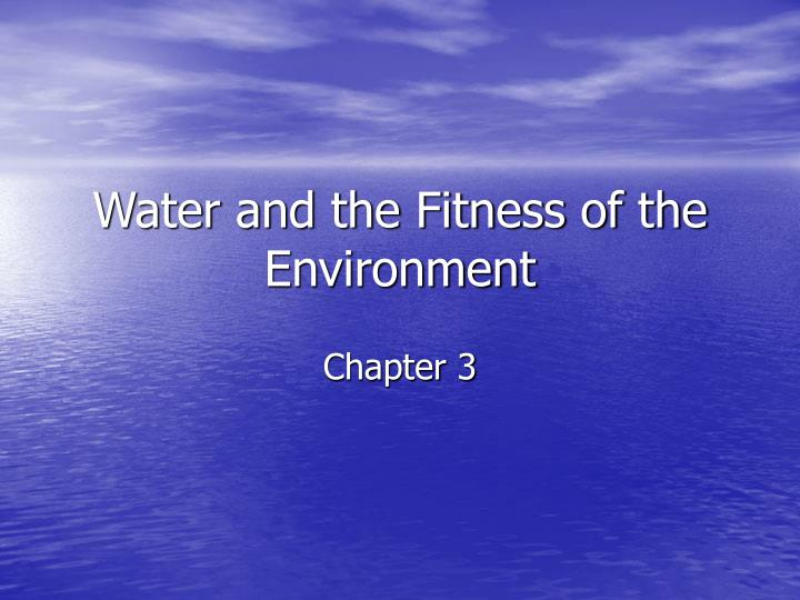 water and the fitness of the environment n.