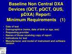 baseline non central dxa devices qct pqct qus pdxa report minimum requirements 1