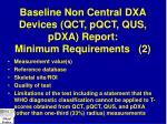 baseline non central dxa devices qct pqct qus pdxa report minimum requirements 2