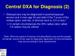 central dxa for diagnosis 2