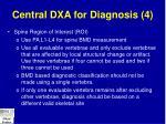 central dxa for diagnosis 4