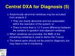 central dxa for diagnosis 5