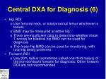 central dxa for diagnosis 6