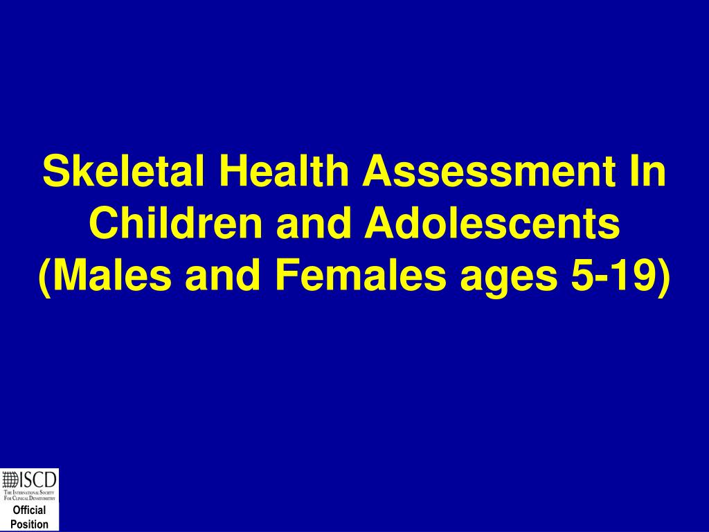 Skeletal Health Assessment In Children and Adolescents            (Males and Females ages 5-19)