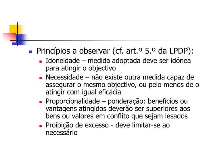 Princípios a observar (cf. art.º 5.º da LPDP):