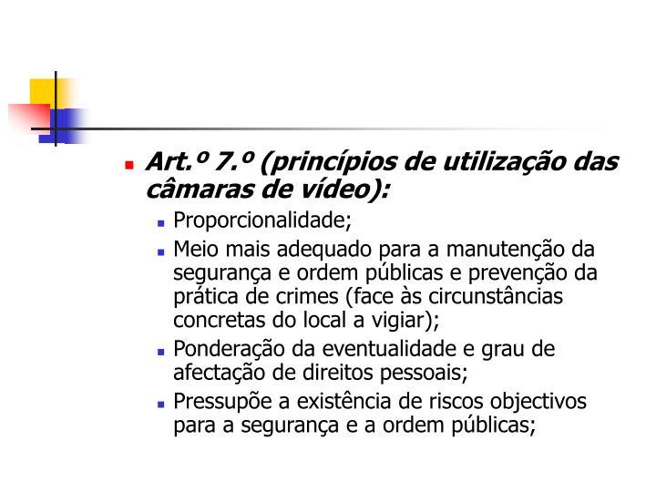 Art.º 7.º (princípios de utilização das câmaras de vídeo):